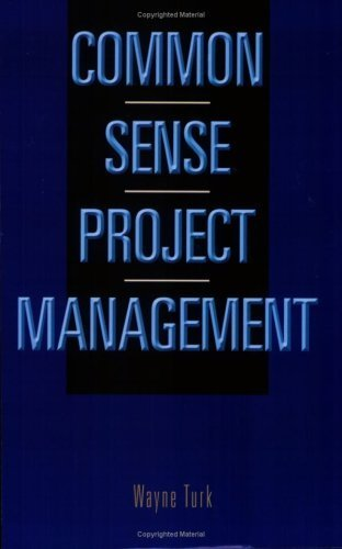 common-sense-project-management-by-wayne-turk-2008-05-07