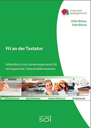 Fit an der Tastatur: Arbeitsbuch mit Lernarrangements für normgerechte Tastschreibkompetenz (Unterricht-leicht-gemacht)