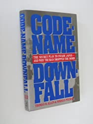Code-Name Downfall: The Secret Plan to Invade Japan-And Why Truman Dropped the Bomb