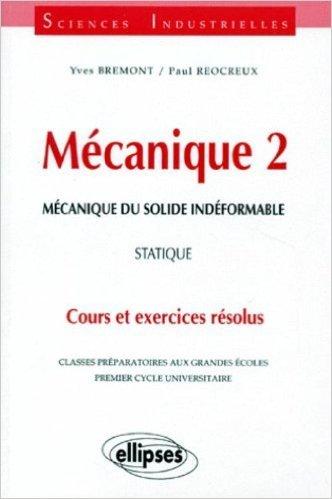 Mécanique 2 : Mécanique du solide indéformable, Statique, Cours et exercices résolus de Yves Brémont ,Paul Réocreux ( 1996 )
