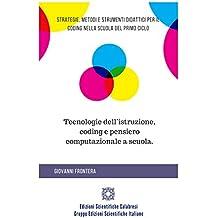 Tecnologie dell'istruzione, coding e pensiero computazionale a scuola.: Strategie, metodi e strumenti didattici per il coding nella scuola del primo ciclo
