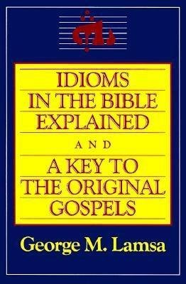 By Lamsa, George M. ( Author ) [ Idioms in the Bible Explained and a Key to the Original Gospel By Oct-1985 Paperback