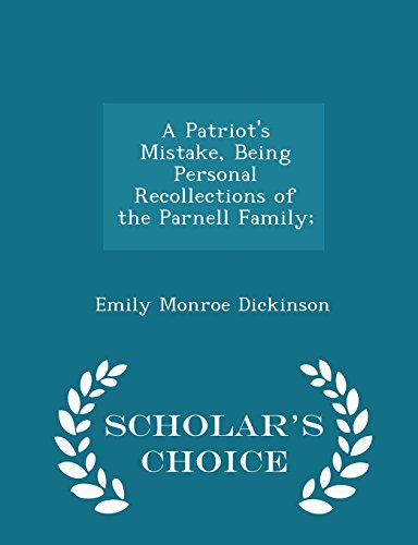 A Patriot's Mistake, Being Personal Recollections of the Parnell Family; - Scholar's Choice Edition
