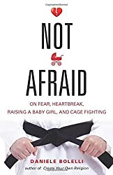 Not Afraid: On Fear, Heartbreak, Raising a Baby Girl, and Cage Fighting by Daniele Bolelli (2015-12-01)