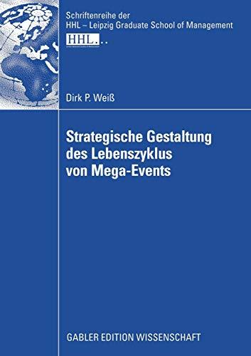 Strategische Gestaltung des Lebenszyklus von Mega-Events (Schriftenreihe der HHL - Leipzig Graduate School of Management) (German Edition)