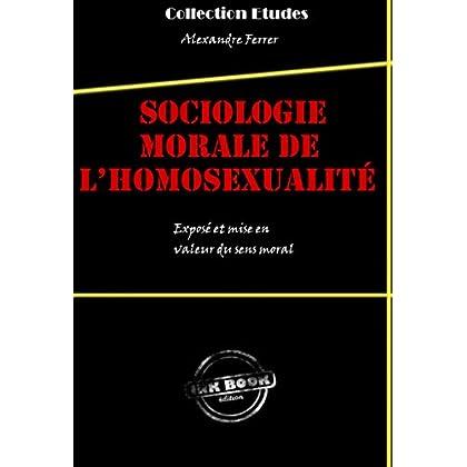 Sociologie morale de l'homosexualité: Exposé et mise en valeur du sens moral (Études)