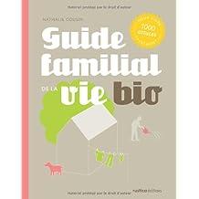 Guide familial de la vie bio : 1000 Astuces pour vivre sainement