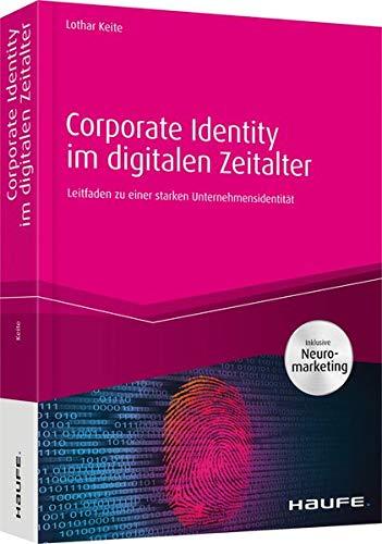 Corporate Identity im digitalen Zeitalter: Leitfaden zu einer starken Unternehmensidentät (Haufe Fachbuch)