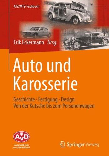 Auto und Karosserie: Geschichte - Fertigung - Design - Von der Kutsche bis zum Personenwagen (ATZ/MTZ-Fachbuch)