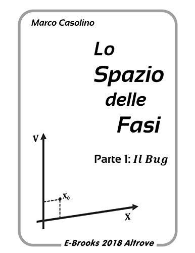 Lo Spazio delle Fasi - Parte 1: Il Bug di [Casolino, Marco]