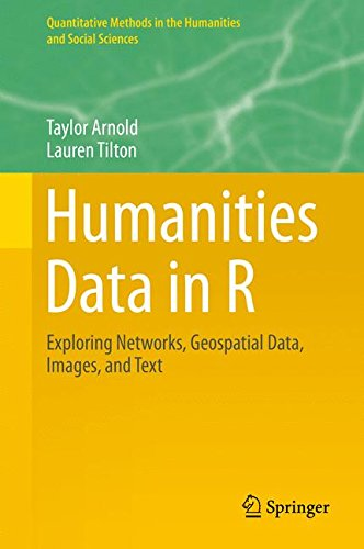 Humanities Data in R: Exploring Networks, Geospatial Data, Images, and Text (Quantitative Methods in the Humanities and Social Sciences)