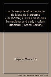 La Philosophie Et La Theologie de Moise de Narbonne (1300-1362) (Texts and Studies in Medieval and Early Modern Judaism)