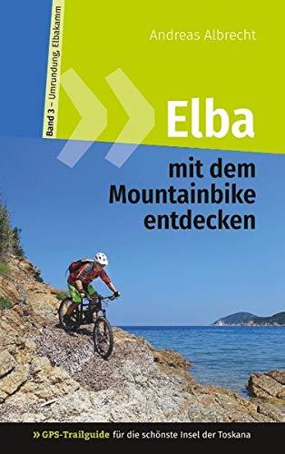 Elba mit dem Mountainbike entdecken 3 - GPS-Trailguide für die schönste Insel der Toskana: Band 3 - Umrundung, Elbakamm: Ringbuch (GPS Bikeguides für Mountainbiker - Elba)