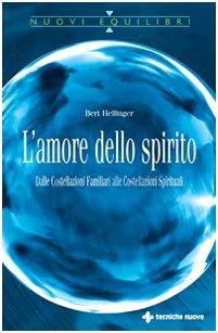 L'amore dello spirito. Dalle costellazioni familiari alle costellazioni spirituali por Bert Hellinger