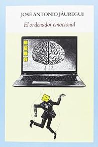 El ordenador emocional par José Antonio Jáuregui Oroquieta