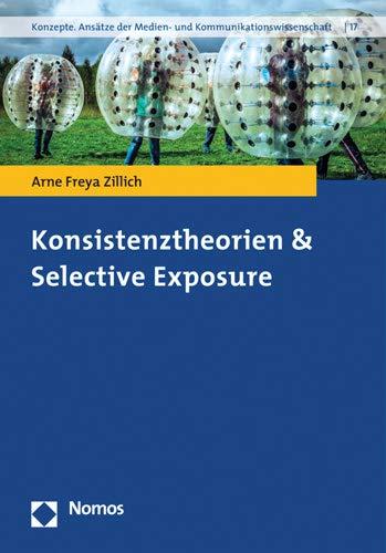 Konsistenztheorien & Selective Exposure (Konzepte. Ansatze Der Medien- Und Kommunikationswissenschaft)