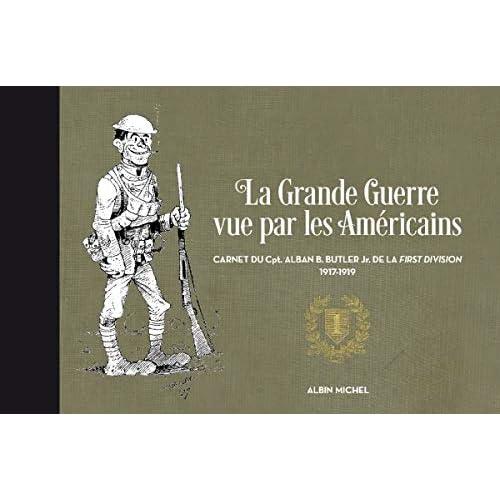 La Grande Guerre vue par les Américains: Carnet du Cpt. Alban B. Butler Jr. de la First Division, 1917-1919