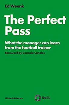 The Perfect Pass: What the manager can learn from the football trainer (EADA Basics) (English Edition) de [Weenk, Ed]
