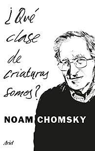 ¿Qué clase de criaturas somos? par  Noam Chomsky