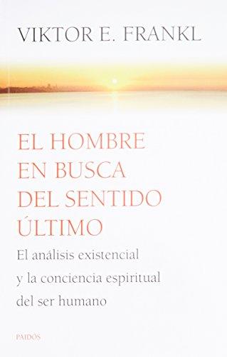 El hombre en busca del sentido último / Man's Search for Ultimate Meaning: El análisis existencial y la conciencia espiritual del ser humano / Existential Analysis and Human Spiritual Awareness
