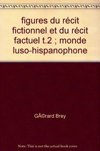 Figure du récit fictionnel et du récit factuel : Tome 2, Monde luso-hispanophone