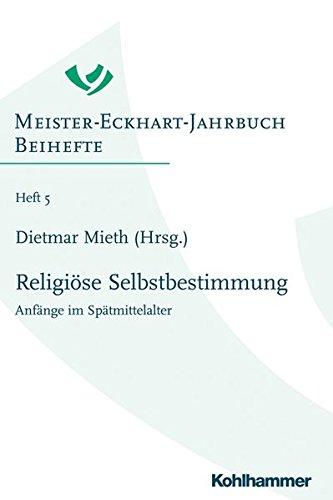 Religiöse Selbstbestimmung: Anfänge im Spätmittelalter (Meister-Eckhart-Jahrbuch, Band 5)