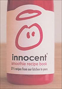 Innocent Smoothie Recipe Book: 57 and a Half Recipes From Our Kitchen to Yours