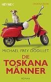 'Die Toskanamänner: Roman' von Michael Frey Dodillet