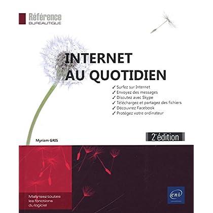 Internet au quotidien (2e édition) - Surfez sur Internet, envoyez des messages, téléchargez, discutez avec Skype, découvrez Facebook