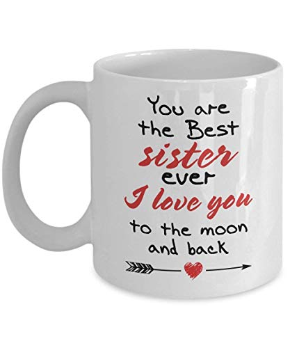 Mother's Day Gift for Sister Best Sister Ever I Love You to The Moon and Back Perfect Sister Gifts Ideas for Mom, Women, Mother, Her, Wife, Girls Funny Sister Coffee Mug Tea Cup 11