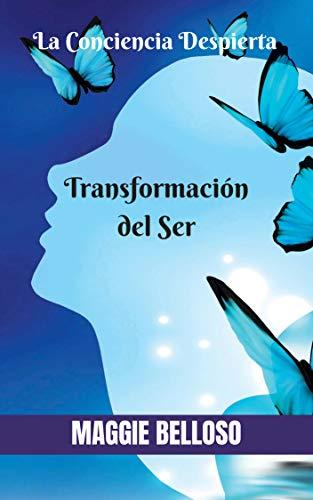 Transformación del Ser: El Despertar de la Conciencia por Maggie Belloso