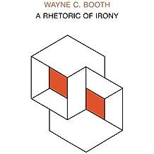 A Rhetoric of Irony (Phoenix Books) by Wayne C. Booth (1975-08-15)
