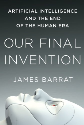Our Final Invention: Artificial Intelligence and the End of the Human Era por James Barrat