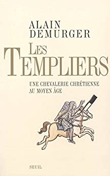 Les Templiers. Une chevalerie chrétienne au Moyen Age: Une chevalerie chrétienne au Moyen Age par [Demurger, Alain]