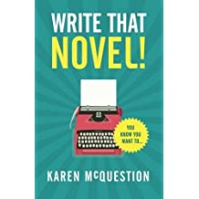 Write That Novel!: You know you want to... by Karen McQuestion (2016-03-25)