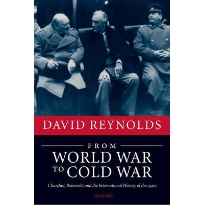 [(From World War to Cold War: Churchill, Roosevelt, and the International History of the 1940s)] [Author: David Reynolds] published on (December, 2007)