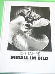 100 Jahre Metall im Bild: Fotodokumente zu Arbeit und Zeit