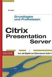Citrix Presentation Server Grundlagen und Profiwissen: Installation, Konfiguration und Administration eines Citrix-Terminalservers für Windows