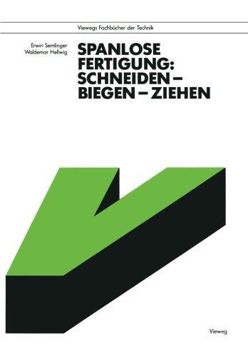 Spanlose Fertigung: Schneiden ? Biegen ? Ziehen (Viewegs Fachbcher der Technik) (German Edition) by Erwin Semlinger(1990-01-01)