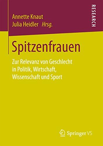 Spitzenfrauen: Zur Relevanz von Geschlecht in Politik, Wirtschaft, Wissenschaft und Sport (German Edition)