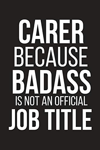 Carer Because Badass Is Not An Official Job Title: Funny Novelty Coworker Gift ~ Small Lined Notebook (6