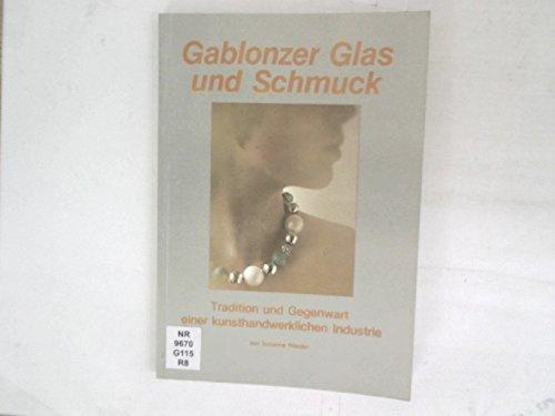 Gablonzer Glas und Schmuck. Tradition und Gegenwart einer kunsthandwerklichen Industrie