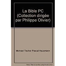 La Bible PC (Collection dirigée par Philippe Olivier)