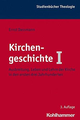 Kirchengeschichte I: Ausbreitung, Leben und Lehre der Kirche in den ersten drei Jahrhunderten (Kohlhammer Studienbücher Theologie, Band 10)