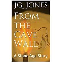 From the Cave Wall: A Stone Age Story (The Source Stories Book 1) (English Edition)