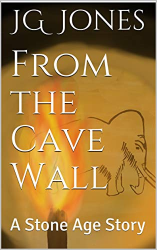 From the Cave Wall: A Stone Age Story (The Source Stories Book 1) by [Jones, JG]