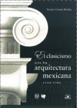 El Clasicismo en la Arquitectura Mexicana, 1524-1784