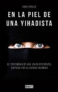 En la piel de una yihadista par Anna Erelle