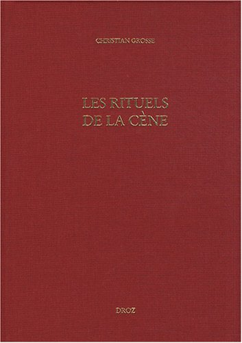 Les rituels de la cène : Le culte eucharistique réformé à Genève (XVIe-XVIIe siècles)