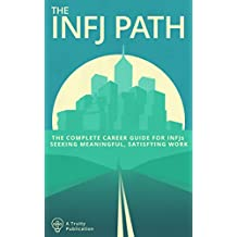 The INFJ Path: The Complete Career Guide for INFJs Seeking Meaningful, Satisfying Work (English Edition)